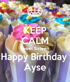 Poster: KEEP CALM Sweet Sixteen  Happy Birthday  Ayse