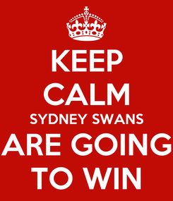 Poster: KEEP CALM SYDNEY SWANS ARE GOING TO WIN