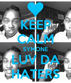Poster: KEEP CALM SYMONE LUV DA HATERS