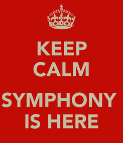 Poster: KEEP CALM  SYMPHONY  IS HERE