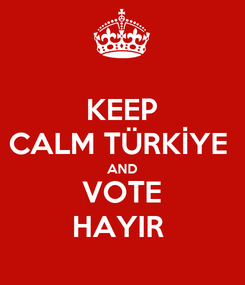 Poster: KEEP CALM TÜRKİYE  AND VOTE HAYIR