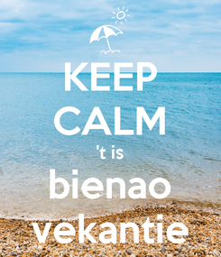 Poster: KEEP CALM 't is bienao vekantie