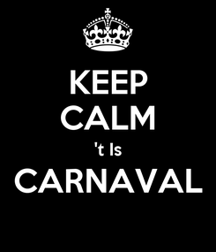 Poster: KEEP CALM 't Is CARNAVAL