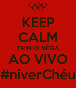 Poster: KEEP CALM T!k!N Di NÊGA AO VIVO #niverChéu