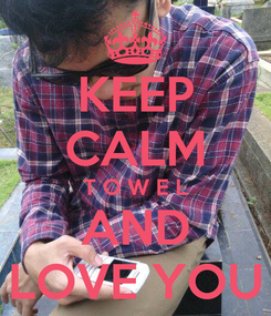 Poster: KEEP CALM T O W E L AND LOVE YOU