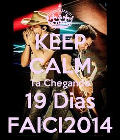 Poster: KEEP CALM Ta Chegando 19 Dias FAICI2014