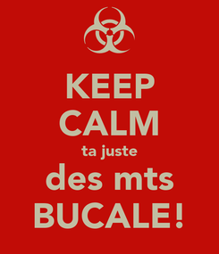 Poster: KEEP CALM ta juste des mts BUCALE!