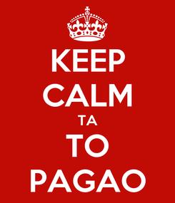 Poster: KEEP CALM TA TO PAGAO