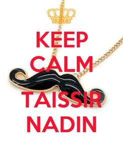 Poster: KEEP CALM  TAISSIR NADIN
