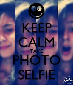 Poster: KEEP CALM TAKE PHOTO SELFIE