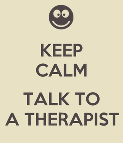 Poster: KEEP CALM  TALK TO A THERAPIST