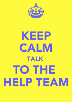 Poster: KEEP CALM TALK  TO THE  HELP TEAM