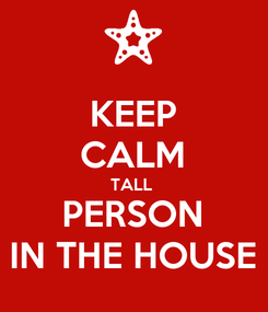 Poster: KEEP CALM TALL  PERSON IN THE HOUSE