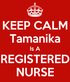 Poster: KEEP CALM Tamanika Is A REGISTERED NURSE