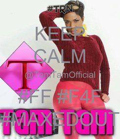 Poster: KEEP CALM @TamTamOfficial #FF #F4F #MAXEDOUT