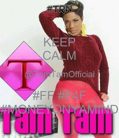Poster: KEEP CALM @TamTamOfficial #FF #F4F #MONEYONYAMIND