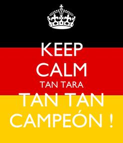 Poster: KEEP CALM TAN TARA TAN TAN CAMPEÓN !