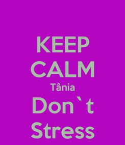 Poster: KEEP CALM Tânia Don`t Stress