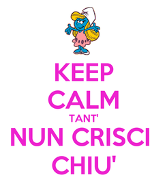 Poster: KEEP CALM TANT' NUN CRISCI  CHIU'