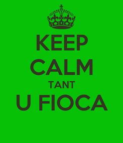 Poster: KEEP CALM TANT U FIOCA