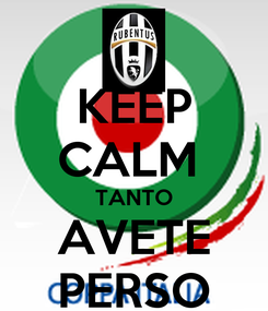Poster: KEEP CALM  TANTO AVETE PERSO