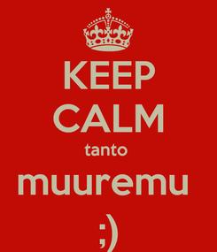 Poster: KEEP CALM tanto  muuremu  ;)