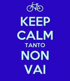 Poster: KEEP CALM TANTO NON VAI
