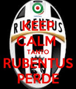 Poster: KEEP CALM  TANTO RUBENTUS PERDE