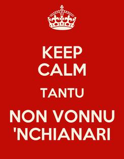 Poster: KEEP CALM TANTU NON VONNU 'NCHIANARI