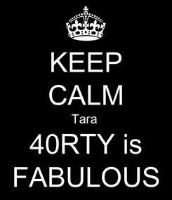 Poster: KEEP CALM Tara  40RTY is FABULOUS
