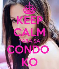 Poster: KEEP CALM TARA SA CONDO  KO