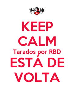 Poster: KEEP CALM Tarados por RBD ESTÁ DE VOLTA