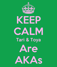 Poster: KEEP CALM Tari & Toya Are AKAs