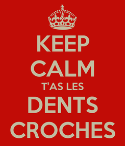 Poster: KEEP CALM T'AS LES DENTS CROCHES
