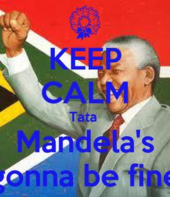 Poster: KEEP CALM Tata  Mandela's gonna be fine