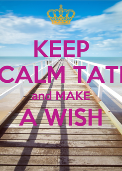 Poster: KEEP CALM TATI and MAKE A WISH