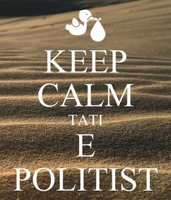 Poster: KEEP CALM TATI E POLITIST