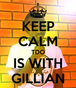 Poster: KEEP CALM TDO IS WITH GILLIAN
