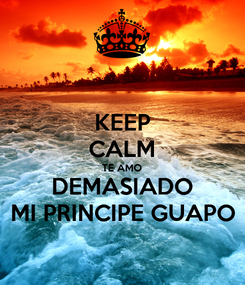 Poster: KEEP CALM TE AMO DEMASIADO MI PRINCIPE GUAPO