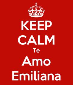 Poster: KEEP CALM Te Amo Emiliana