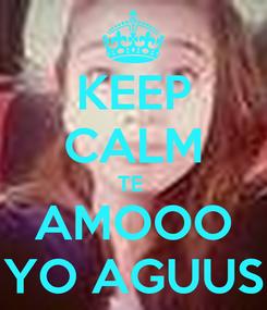 Poster: KEEP CALM TE  AMOOO YO AGUUS