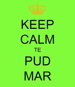Poster: KEEP CALM TE PUD MAR