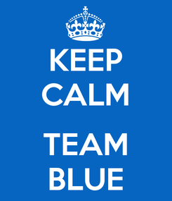 Poster: KEEP CALM  TEAM BLUE