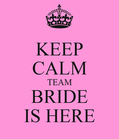 Poster: KEEP CALM TEAM BRIDE IS HERE