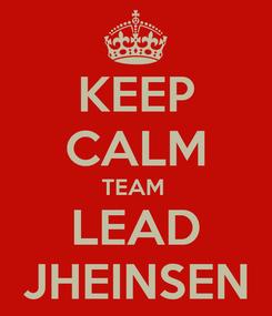 Poster: KEEP CALM TEAM  LEAD JHEINSEN