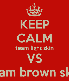 Poster: KEEP CALM team light skin VS team brown skin