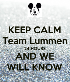 Poster: KEEP CALM Team Lummen 24 HOURS AND WE WILL KNOW