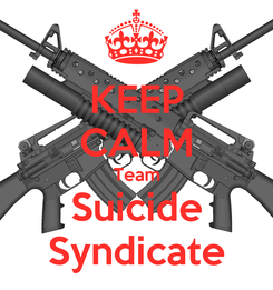 Poster: KEEP CALM Team Suicide Syndicate