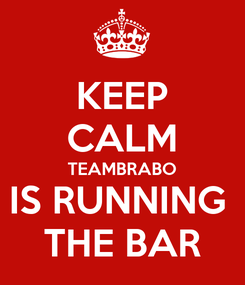 Poster: KEEP CALM TEAMBRABO IS RUNNING  THE BAR