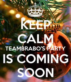 Poster: KEEP CALM TEAMBRABO'S PARTY IS COMING SOON